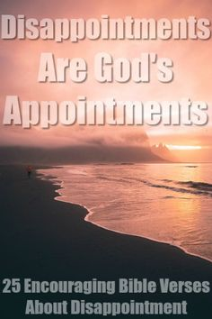 Disappointments are God's appointments - 25 Encouraging Bible Verses About Disappointment Encouraging Bible Verses, Bible Encouragement, Bible Quotes, Scriptures, Disappointment Quotes, Prayer Warrior, Christian Living, Trust God, Appointments