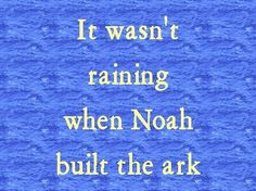 By faith Noah, after he was warned about what was not yet seen and motivated by Godly fear, built an ark to deliver his family.. Hebrews 11:7 HCSB