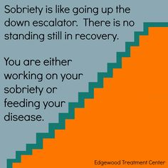 The #sobriety escalator. You're either working on your program or working on your disease.