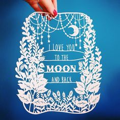 Sarah Trumbauer paper cutting - Google Search I love you to the moon and back