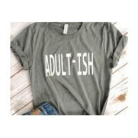 Adultish shirt Adultish Tee Gift for Her Adultish Tshirt Mom Life Shirt Adultish Adultish Mom Life t shirt adultish t shirt by: Etsy - RightHereatHome @Etsy (US)