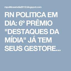 """RN POLITICA EM DIA: 6º PRÊMIO """"DESTAQUES DA MÍDIA"""" JÁ TEM SEUS GESTORE..."""