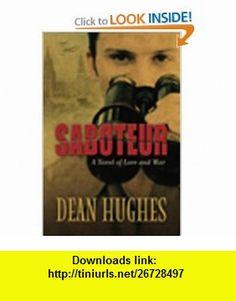 Saboteur A Novel of Love and War (9781590386194) Dean Hughes , ISBN-10: 1590386191  , ISBN-13: 978-1590386194 ,  , tutorials , pdf , ebook , torrent , downloads , rapidshare , filesonic , hotfile , megaupload , fileserve