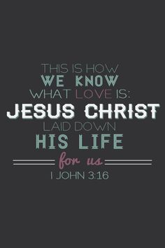 John 15:13-14 Greater love has no one than this, than to lay down one's life for his friends. You are My friends if you do whatever I command you.