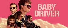 Baby Driver | Edgar Wright | Baby Driver poster | Movie Poster | Ansel Elgort | Kevin Spacey | Jon Hamm | Jamie Foxx | Eiza Gonzalez | Lily James