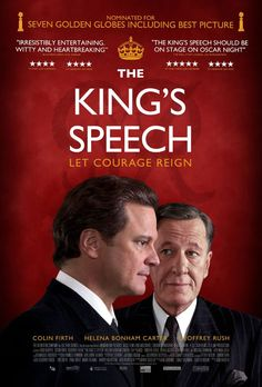 The King's Speech. Colin Firth and Geoffrey Rush. Amazing performances by both. Bertie had a terrible stammering problem in public and under pressure. At home, he was much better.