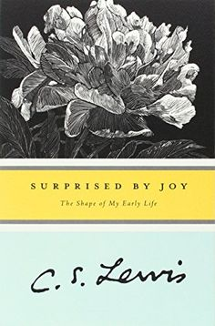 """Surprised by Joy: The Shape of My Early Life  """"A young man who wishes to remain a sound Atheist cannot be too careful of his reading. There are traps everywhere . . . God is, if I may say it, very unscrupulous."""""""