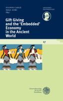 Gift Giving and the 'Embedded' Economy in the Ancient World / edited by Filippo Carlà, Maja Gori