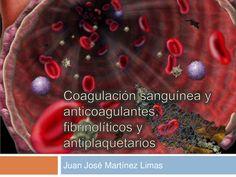 Coagulación sanguínea y anticoagulantes, fibrinolíticos y antiplaquetarios by Jose Mtz Limas via slideshare