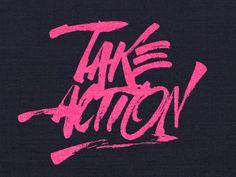 Take Action. #words #sayings #script #brush #type #typography