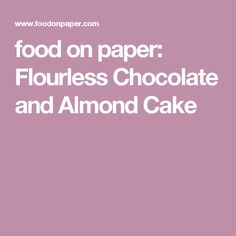 food on paper: Flourless Chocolate and Almond Cake