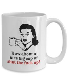 Check out this Shut The Fuck Up Mug for annoying husbands!