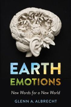 Earth Emotions: New Words for a New World by Glenn A Albrecht