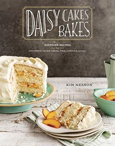 Daisy Cakes Bakes: Keepsake Recipes for Southern Layer Cakes, Pies, Cookies, and More - A beautiful baking cookbook of 100 recipes for the delicious cakes that made Daisy Cakes a huge success story of ABC's Shark Tank, plus cookies, pies, cobblers, and more--with 60 photographs evoking a sense of nostalgia for making your own family recipes.The scent of cake baking in the oven, the ...