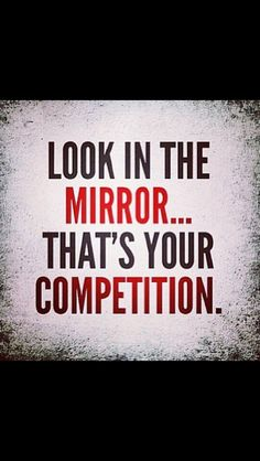 Do better each day...that's all you can ask for. No comparing, just daily improvements!