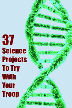 37 science projects to try with your girl scout troop, cub scouts, homeschool group or other stem group