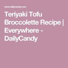 Teriyaki Tofu Broccolette Recipe | Everywhere - DailyCandy