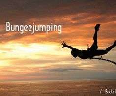 Go bungee jumping.