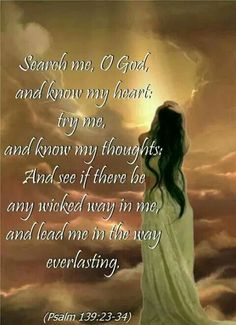 Search me, O God, and know my heart; test me and know ky anxious thoughts. See if there be any offensive way in me. And lead me in the waybeverlasting. Bible Verses Quotes, Bible Scriptures, Faith Quotes, Healing Scriptures, Biblical Verses, Peace Quotes, Just Keep Walking, Soli Deo Gloria, Wicked Ways