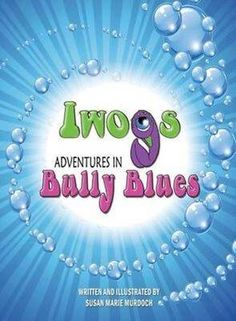 Please vote here for best cover!  Iwogs Adventures In Bully Blues - AUTHORSdb: Author Database, Books & Top Charts
