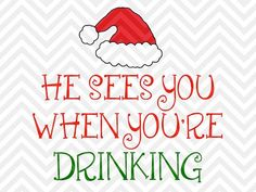 He Sees You When You're Drinking Christmas wine glass SVG file - Cut File - Cricut projects - cricut ideas - cricut explore - silhouette cameo projects - Silhouette projects by KristinAmandaDesigns - Kristin Amanda - Christmas Vinyl, Christmas Drinks, Christmas Quotes, Christmas Shirts, Christmas Projects, Xmas, Christmas Windows, Christmas Coffee, Christmas Ideas