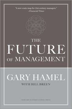 The Future of Management by Gary Hamel. K2 HAM