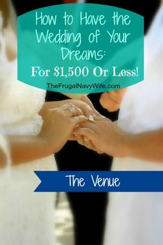 Wedding Week - The Venue - How to Have The Wedding of Your Dreams for $1,500 or Less!!