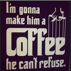 I'll make him a #coffee he can't refuse.