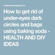 How to get rid of under-eyes dark circles and bags using baking soda - HEALTH AND DIY IDEAS