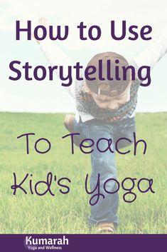 How to Use Storytelling for Kid's Yoga - Kumarah