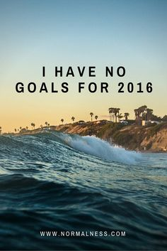 I Have No Goals For 2016