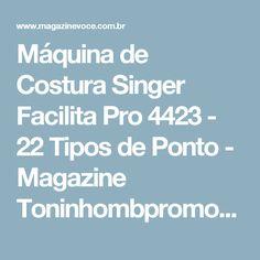 Máquina de Costura Singer Facilita Pro 4423 - 22 Tipos de Ponto - Magazine Toninhombpromove