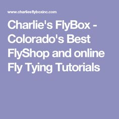 Charlie's FlyBox - Colorado's Best FlyShop and online Fly Tying Tutorials