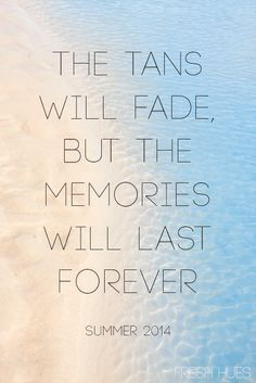 The tans will fade, but the memories will last forever..