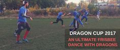 Dragon Cup 2017 - An Ultimate Frisbee Dance With Dragons  Is it worth going to hat tournaments?