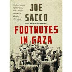 'Footnotes in Gaza', es una novela gráfica del periodista Joe Sacco. Aquí recrea el año 1956 en la Franja de Gaza, donde de acuerdo al pueblo palestino, cientos de civiles murieron en manos de fuerzas israelíes. Este es el resultado de 2 meses de investigación en Palestina.