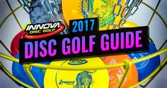 2017 Innova Disc Golf Guide - Innova Disc Golf. Introdue someone to disc golf this year!