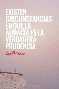 """Existen #Circunstancias en que la #Audacia es la verdadera #Prudencia"". #CamilloBenso #Citas #Frases @candidman"