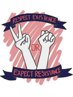 Respect Existence Or Expect Resistance -- Women's T-Shirt – Feminist Apparel Feminist Af, Feminist Apparel, Feminist Quotes, Protest Signs, Protest Posters, Protest Art, By Any Means Necessary, Intersectional Feminism, Patriarchy
