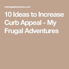 10 Ideas to Increase Curb Appeal - My Frugal Adventures