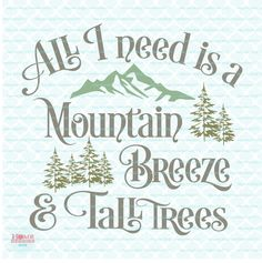 All I Need Is A Mountain Breeze And Tall Trees Forest Adventure Explore Quote Sign svg dxf eps jpg ai files for Cricut Silhouette by HomeberriesSVG on Etsy
