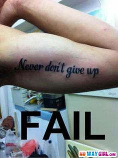 Never Give Up Tattoo Fail