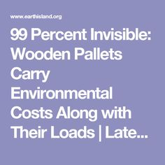 99 Percent Invisible: Wooden Pallets Carry Environmental Costs Along with Their Loads | Latest News | Earth Island Journal | Earth Island Institute