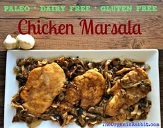 Paleo Chicken Marsala. Also happens to be gluten free and dairy free. A delicious quick 30-minute dinner. www.theorganicrabbit.com
