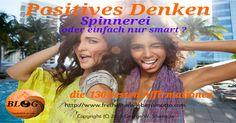 Positives Denken: Spinnerei oder einfach nur smart ? - http://freiheit-als-lebensmotto.com/?p=1128  Visit http://www.freiheit-als-lebensmotto.com to read more