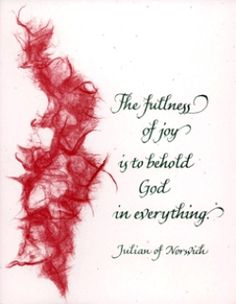 """The FULLNESS of joy is to behold God in everything"" -Julian of Norwich... mindfulness of God's sovereignty everywhere in everything at every moment."