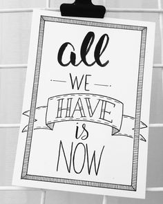 """""""all we have is now"""" made for a letteringchallenge"""