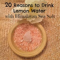 20 Reasons to Drink Lemon Water with Himalayan Sea Salt