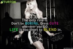 The only rule is to be boring, dress cute wherever you go. Life is too short to blend in.