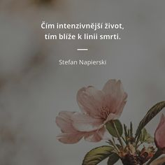 Čím intenzivnější život, tím blíže k linii smrti. - Stefan Napierski #zamilované #život